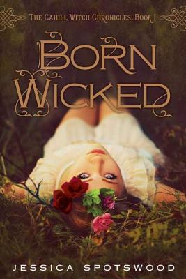 Born Wicked (The Cahill Witch Chronicles #1) Cover Image