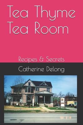 Tea Thyme Tea Room: Recipes & Secrets Cover Image