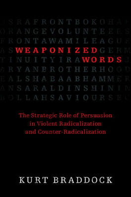 Weaponized Words: The Strategic Role of Persuasion in Violent Radicalization and Counter-Radicalization Cover Image