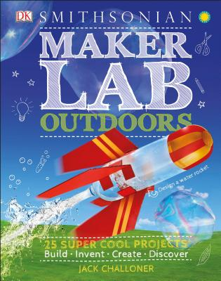 Maker Lab: Outdoors: 25 Super Cool Projects Cover Image