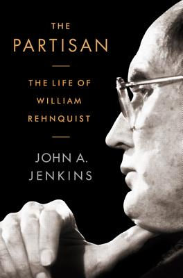 The Partisan: The Life of William Rehnquist Cover Image