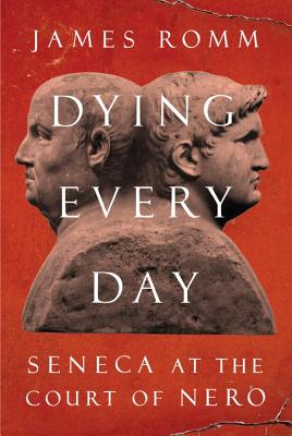 Dying Every Day: Seneca at the Court of Nero Cover Image