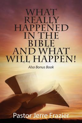 What Really Happened in the Bible and What Will Happen! Also Bonus Book Cover Image