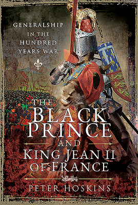 The Black Prince and King Jean II of France: Generalship in the Hundred Years War Cover Image