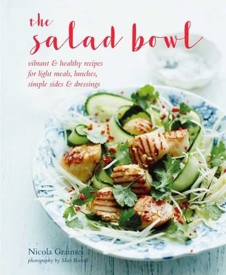 The Salad Bowl: Vibrant, healthy recipes for light meals, lunches, simple sides & dressings Cover Image
