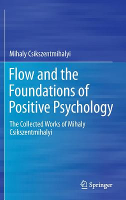 Flow and the Foundations of Positive Psychology: The Collected Works of Mihaly Csikszentmihalyi Cover Image