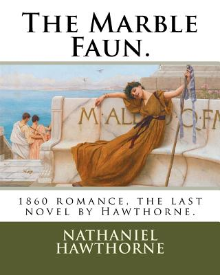 The Marble Faun.: 1860 Romance, the Last Novel by Hawthorne. Cover Image