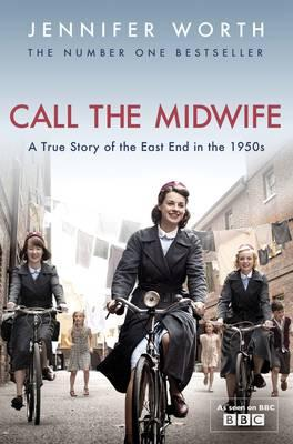 Call the Midwife: A True Story of the East End in the 1950s Cover Image