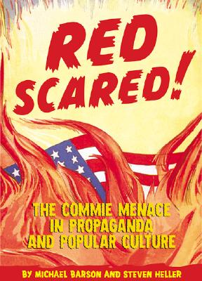 Red Scared!: The Commie Menace in Propaganda and Popular Culture Cover Image