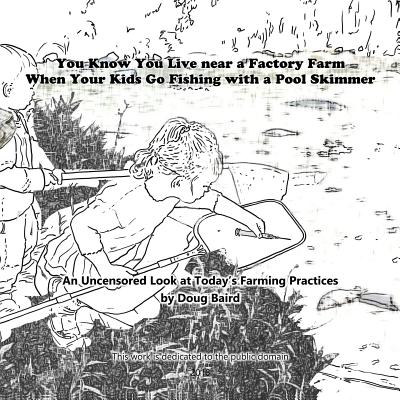 Cover for You Know You Live near a Factory Farm When Your Kids Go Fishing with a Pool Skim