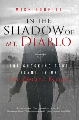 In the Shadow of Mt. Diablo: The Shocking True Identity of the Zodiac Killer Cover Image