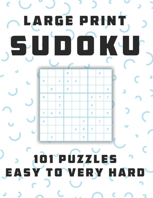 Sudoku Large Print 101 Puzzles Easy to Very Hard: One Puzzle Per Page - Easy, Medium, Hard and Very Hard, original sudoku puzzle books, sudoku book fo Cover Image