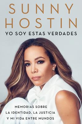 I Am These Truths \ Yo soy estas verdades (Spanish edition): Memorias sobre la identidad, la justicia y mi vida entre mundos Cover Image