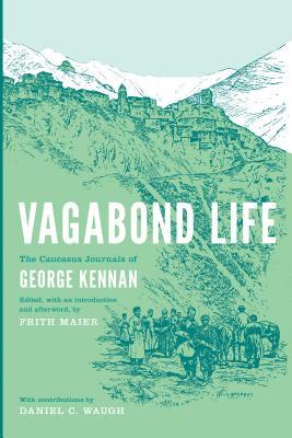 Vagabond Life: The Caucasus Journals of George Kennan (Donald R. Ellegood International Publications) Cover Image