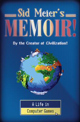 Sid Meier's Memoir!: A Life in Computer Games Cover Image