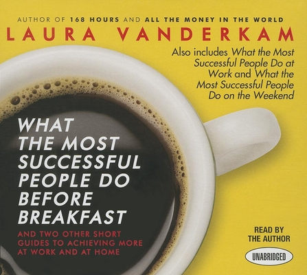 What the Most Successful People Do Before Breakfast: And Two Other Short Guides to Achieving More at Work and at Home (Your Coach in a Box) cover
