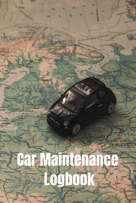 Car Maintenance Logbook: Vehicle Maintenance Log Book Service and Repair Record Book For Automotive, Cars, Trucks, Motorcycles Cover Image