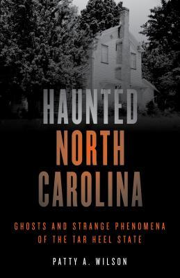 Haunted North Carolina: Ghosts and Strange Phenomena of the Tar Heel State Cover Image