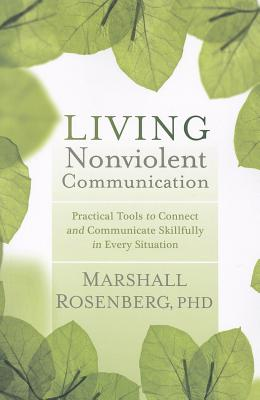 Living Nonviolent Communication: Practical Tools to Connect and Communicate Skillfully in Every Situation Cover Image