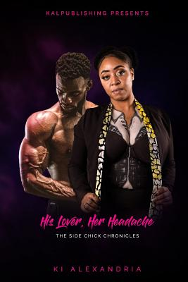His Lover, Her Headache: The Side Chick Chronicles Cover Image