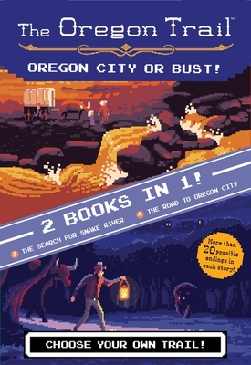 Oregon City or Bust! (Two Books in One): The Search for Snake River and The Road to Oregon City (The Oregon Trail) Cover Image