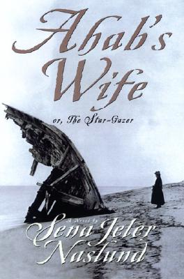 Ahab's Wife: Or, the Star-Gazer: A Novel Cover Image