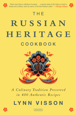 The Russian Heritage Cookbook: A Culinary Tradition in Over 400 Recipes Cover Image