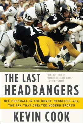 The Last Headbangers: NFL Football in the Rowdy, Reckless '70s: The Era That Created Modern Sports Cover Image