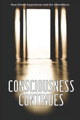 Consciousness Continues: Near-Death Experiences and the Aftereffects Cover Image