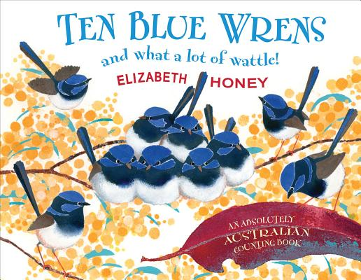 Ten Blue Wrens: And What a Lot of Wattle! Cover Image