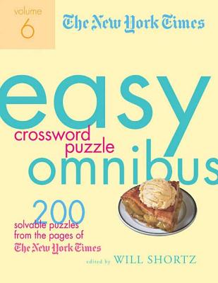 The New York Times Easy Crossword Puzzle Omnibus Volume 6: 200 Solvable Puzzles from the Pages of The New York Times Cover Image