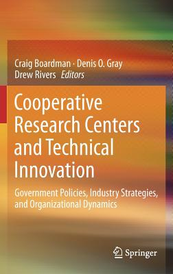 Cooperative Research Centers and Technical Innovation: Government Policies, Industry Strategies, and Organizational Dynamics Cover Image