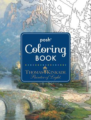 Posh Adult Coloring Book: Thomas Kinkade Designs for Inspiration & Relaxation (Posh Coloring Books) Cover Image