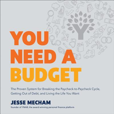 You Need a Budget: The Proven System for Breaking the Paycheck-To-Paycheck Cycle, Getting Out of Debt, and Living the Life You Want Cover Image