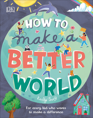 How to Make a Better World: For Every Kid Who Wants to Make a Difference Cover Image
