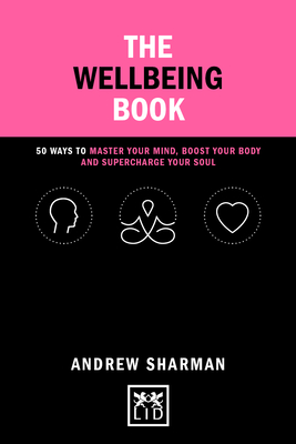 The Wellbeing Book: 50 Ways to Master Your Mind, Boost Your Body and Supercharge Your Soul Cover Image