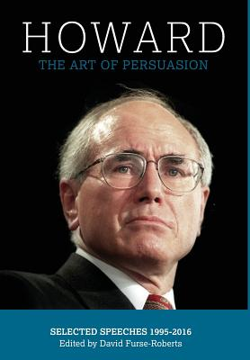 Howard: The Art of Persuasion : Selected Speeches 1995-2016 Cover Image