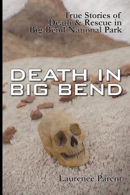Death In Big Bend: True Stories of Death & Rescue in the Big Bend National Park Cover Image