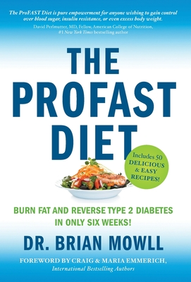 The ProFAST Diet: Burn Fat and Reverse Type 2 Diabetes in Only Six Weeks Cover Image