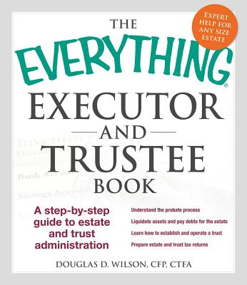 The Everything Executor and Trustee Book: A Step-by-Step Guide to Estate and Trust Administration (Everything®) Cover Image