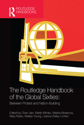 The Routledge Handbook of the Global Sixties: Between Protest and Nation-Building Cover Image