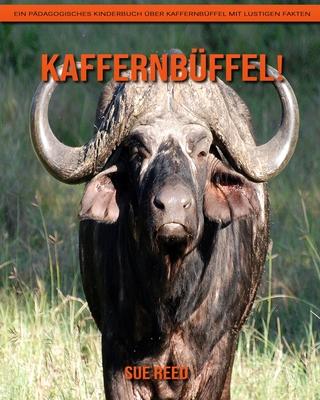 Kaffernbüffel! Ein pädagogisches Kinderbuch über Kaffernbüffel mit lustigen Fakten Cover Image