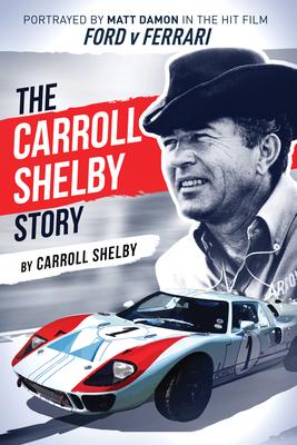 The Carroll Shelby Story: Portrayed by Matt Damon in the Hit Film Ford V Ferrari Cover Image