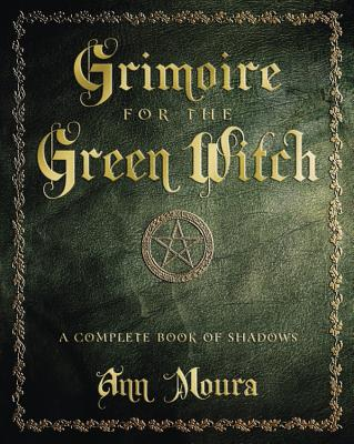 Grimoire for the Green Witch: A Complete Book of Shadows Cover Image