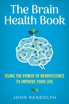 The Brain Health Book: Using the Power of Neuroscience to Improve Your Life Cover Image