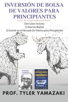 Inversión de Bolsa de Valores Para Principiantes [Libro en Español/Spanish Book]: Este Libro Incluye, 1) Warren Buffett, 2) Invertir en el Mercado De Cover Image
