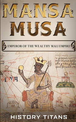 Mansa Musa: Emperor of The Wealthy Mali Empire Cover Image