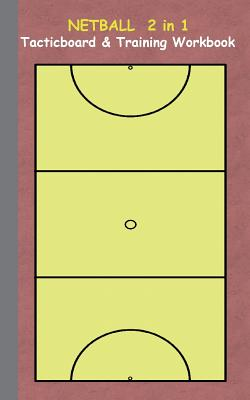 Netball 2 in 1 Tacticboard and Training Workbook: Tactics/strategies/drills for trainer/coaches, notebook, training, exercise, exercises, drills, prac Cover Image