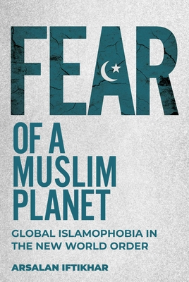 Fear of a Muslim Planet: Global Islamophobia in the New World Order Cover Image