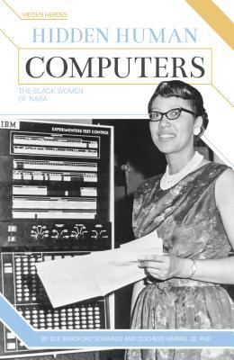 Hidden Human Computers: The Black Women of NASA (Hidden Heroes) Cover Image